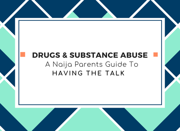 Drugs & Substance Abuse: A Naija Parents Guide To Having The Talk